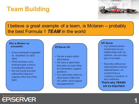Team Building I believe a great example of a team, is Mclaren – probably the best Formula 1 TEAM in the world Why is Mclaren so successful Every individual.