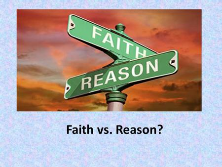 Faith vs. Reason?. Indy: Do you believe the Grail actually exists? BRODY: The search for the Cup of Christ is the search for the divine.