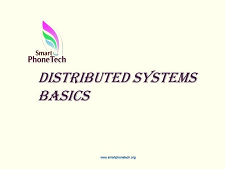 Distributed Systems basics www.smartphonetech.org.