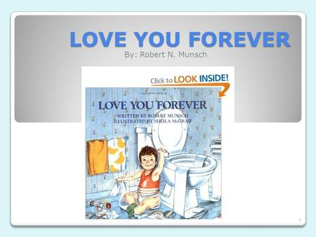 LOVE YOU FOREVER By: Robert N. Munsch.