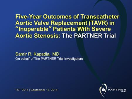 "TCT 2014 | September 13, 2014 Five-Year Outcomes of Transcatheter Aortic Valve Replacement (TAVR) in ""Inoperable"" Patients With Severe Aortic Stenosis:"
