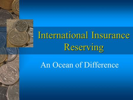 International Insurance Reserving An Ocean of Difference.