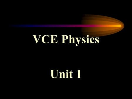 VCE Physics Unit 1. Unit 1: Areas of Study Wave-like Properties of Light (10 weeks) Nuclear and Radioactivity Physics ( 2 weeks) Energy from the Nucleus.
