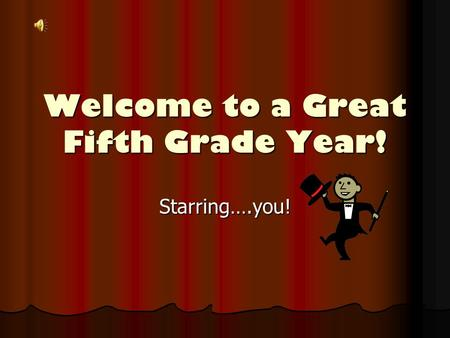 Welcome to a Great Fifth Grade Year! Starring….you!