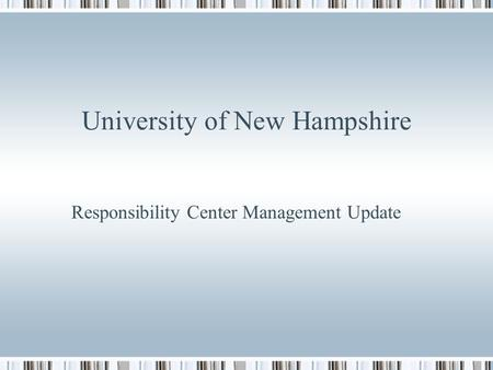 University of New Hampshire Responsibility Center Management Update.