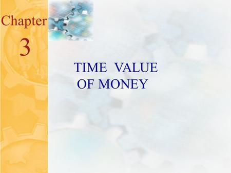 4.0 Chapter 3 TIME VALUE OF MONEY. 4.1 Key Concepts and Skills Understand valuation principle and how it can be used to identify decisions which increase.