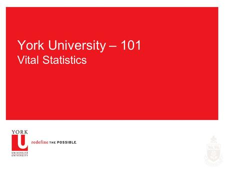 York University – 101 Vital Statistics. 2 York University – Facts in Brief  51,819 Students – 46,077 Undergraduates 38,559 full-time 7,518 part-time.