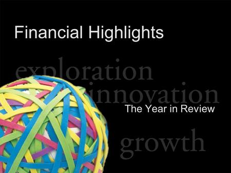 "Financial Highlights The Year in Review. ""Safe Harbor"" Disclosure Certain statements included in this presentation constitute ""forward- looking statements"""