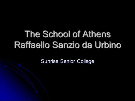 The School of Athens Raffaello Sanzio da Urbino Sunrise Senior College.
