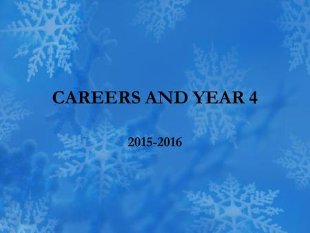 CAREERS AND YEAR 4 2015-2016. Purpose of the 4 th Year Explore your interests Strengthen your knowledge, clinical skills and clinical reasoning Prepare.