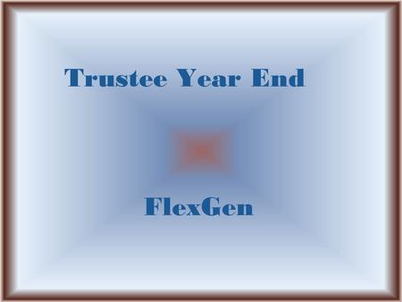 "Trustee Year End FlexGen. Overview  Verify account balances  Print ""time critical"" reports  Change default settings for new year  Close month of June."