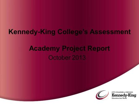 Kennedy-King College's Assessment Academy Project Report October 2013.