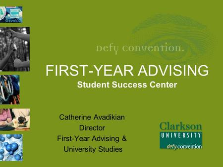 FIRST-YEAR ADVISING Student Success Center Catherine Avadikian Director First-Year Advising & University Studies.