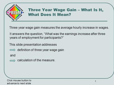 1 Three year wage gain measures the average hourly increase in wages. Click mouse button to advance to next slide Three Year Wage Gain – What Is It, What.
