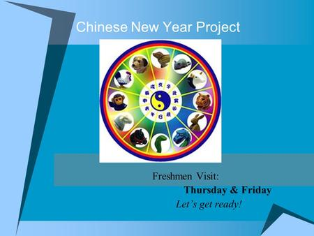 Chinese New Year Project Freshmen Visit: Thursday & Friday Let's get ready!