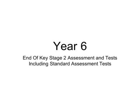 Year 6 End Of Key Stage 2 Assessment and Tests Including Standard Assessment Tests.