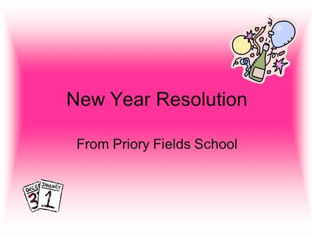 New Year Resolution From Priory Fields School. Hello and a happy new year, how are you? In our school we have all set ourselves some new year resolutions.
