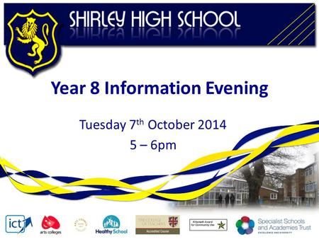 Year 8 Information Evening Tuesday 7 th October 2014 5 – 6pm.
