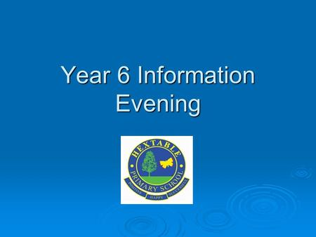 Year 6 Information Evening. Agenda  Expectations/Behaviour  Responsibilities  Rewards  Home learning  SATs  Residential Trip  Sex Education  Internet.