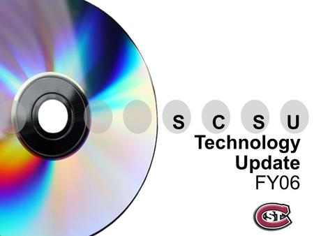 S C S U Technology Update FY06. Technology for Teaching and Learning.