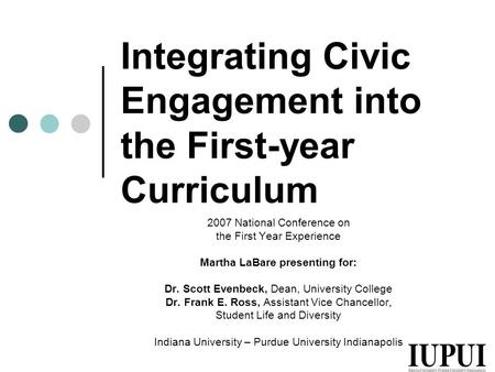 Integrating Civic Engagement into the First-year Curriculum 2007 National Conference on the First Year Experience Martha LaBare presenting for: Dr. Scott.