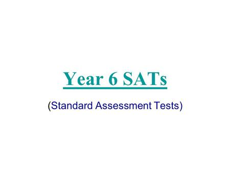 Year 6 SATs (Standard Assessment Tests). What are Year 6 or End of Key Stage 2 SATs? The SATs are intended to show if your child is working at, above.