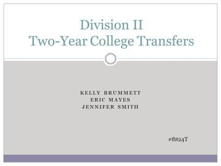KELLY BRUMMETT ERIC MAYES JENNIFER SMITH Division II Two-Year College Transfers #tbt24T.