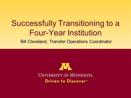 Successfully Transitioning to a Four-Year Institution Bill Cleveland, Transfer Operations Coordinator.