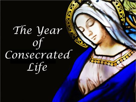The Year of Consecrated Life.