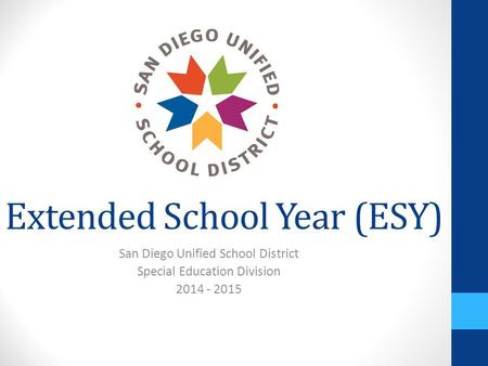 Extended School Year (ESY) San Diego Unified School District Special Education Division 2014 - 2015.