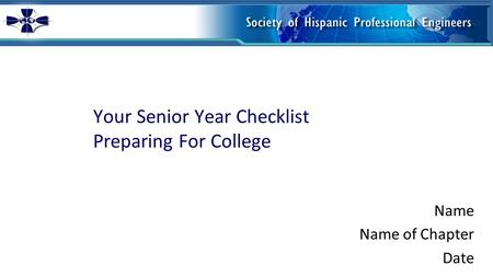 Your Senior Year Checklist Preparing For College Name Name of Chapter Date.