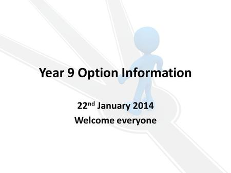 Year 9 Option Information 22 nd January 2014 Welcome everyone.