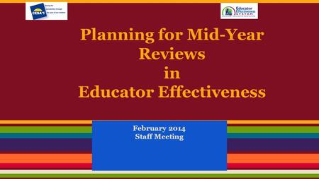 Planning for Mid-Year Reviews in Educator Effectiveness February 2014 Staff Meeting.