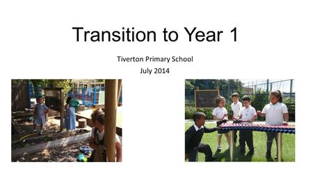 Transition to Year 1 Tiverton Primary School July 2014.