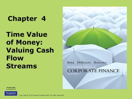Copyright © 2012 Pearson Prentice Hall. All rights reserved. Chapter 4 Time Value of Money: Valuing Cash Flow Streams.