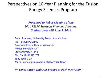 Perspectives on 10-Year Planning for the Fusion Energy Sciences Program Presented to Public Meeting of the 2014 FESAC Strategic Planning Subpanel Gaithersburg,