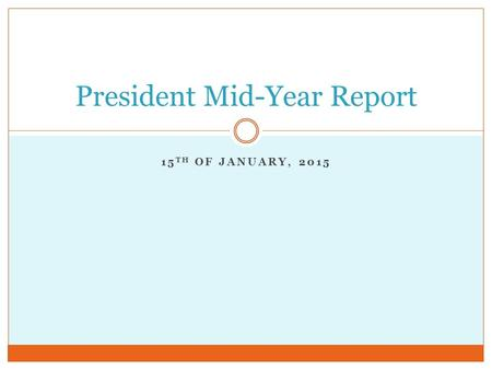 15 TH OF JANUARY, 2015 President Mid-Year Report.