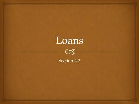 Section 4.2.   Whenever you borrow money, you must sign an agreement.  Promissory Note  States the conditions of the loan  Should read this carefully.