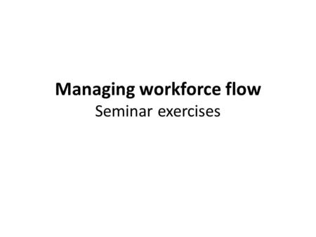 Managing workforce flow Seminar exercises. Measuring labour turnover Indices: – Labour turnover index (% of the average number of workers) – Survival.
