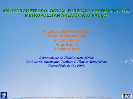 Symposium on Nowcasting and Very Short Range Forecasting WWRP-WMO, 5-9 September 2005, Toulouse, France AN HYDROMETEOROLOGICAL FORECAST SYSTEM FOR THE.