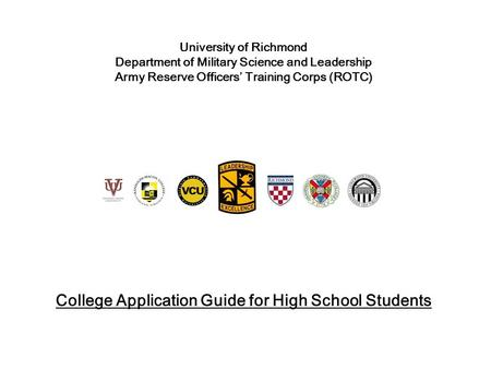 University of Richmond Department of Military Science and Leadership Army Reserve Officers' Training Corps (ROTC) College Application Guide for High School.