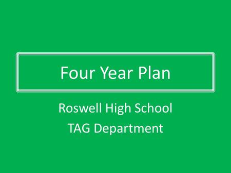 Four Year Plan Roswell High School TAG Department.