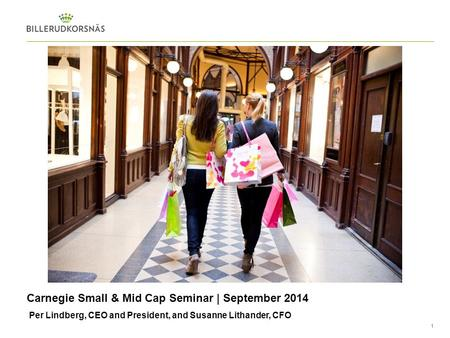 1 Per Lindberg, CEO and President, and Susanne Lithander, CFO Carnegie Small & Mid Cap Seminar | September 2014.