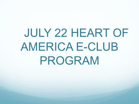 JULY 22 HEART OF AMERICA E-CLUB PROGRAM