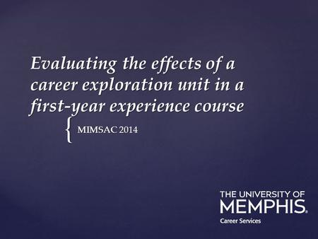 { Evaluating the effects of a career exploration unit in a first-year experience course MIMSAC 2014.