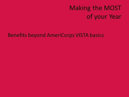 Making the MOST of your Year Benefits beyond AmeriCorps VISTA basics.