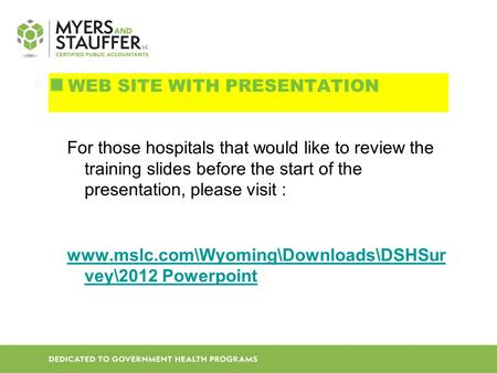 For those hospitals that would like to review the training slides before the start of the presentation, please visit : www.mslc.com\Wyoming\Downloads\DSHSur.