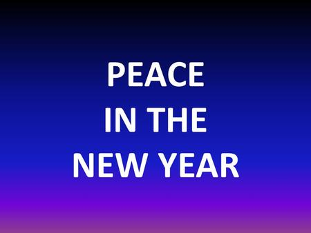 "PEACE IN THE NEW YEAR. Matthew 6:25 25 ""Therefore I tell you, do not worry about your life, what you will eat or drink; or about your body, what you will."