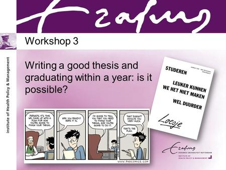 Workshop 3 Writing a good thesis and graduating within a year: is it possible?