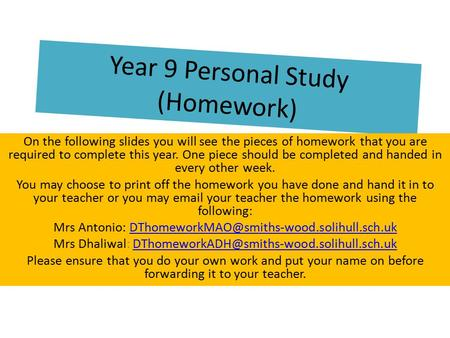 Year 9 Personal Study (Homework) On the following slides you will see the pieces of homework that you are required to complete this year. One piece should.